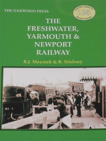 The Freshwater, Yarmouth and Newport Railway, by R.J. Maycock and R. Silsbury